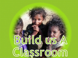 "I am fundraising to ""Build A Classroom"" in a remote village for underprivileged tribal / rural  children."