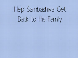 Help Sambashiva Get Back to His Family