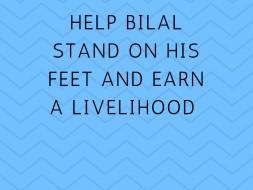 Help Bilal Stand On His Feet And Earn A Livelihood