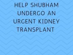 Help Shubham Undergo An Urgent Kidney Transplant