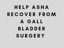 Help Asha Recover From A Gall Bladder Surgery