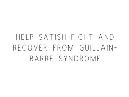 Help Satish Fight And Recover From GBS