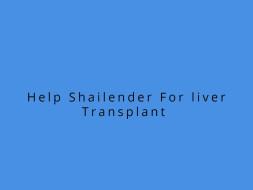 Help Shailender Liver Transplant