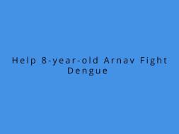 Help 8-year-old Arnav Fight Dengue
