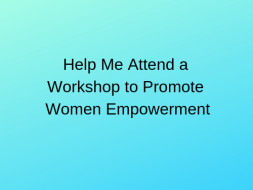 Help Me Attend a Workshop to Promote Women Empowerment