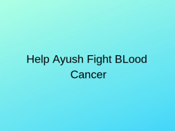 Help Ayush Fight Blood Cancer