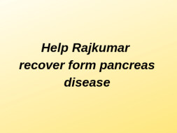 Help Rajkumar Recover from Pancreatic Cyst