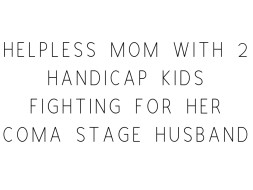 Helpless Mom With 2 Handicap Kids Fighting For Her Coma Stage Husband