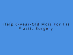 Help 6-year-Old Moiz For His Plastic Surgery