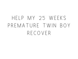 Save my 25 weeks premature twin boy