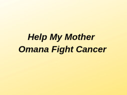 Help My Mother Omana Fight Cancer