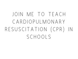 Join Me To Teach Cardiopulmonary Resuscitation (CPR) in Schools