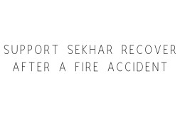 Support Shekar Recover After A Fire Accident
