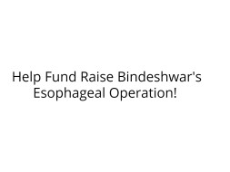Help Fund Raise Bindeshwar's Esophageal Operation!