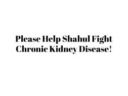 Please Help Shahul Fight Chronic Kidney Disease