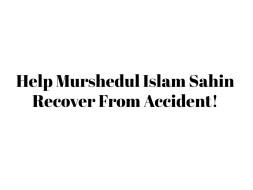 Help all of us to get Murshedul Islam Sahin back.