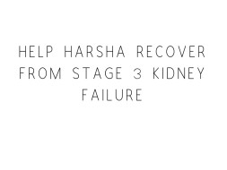 Help Harsha Recover From Stage 3 Kidney Failure