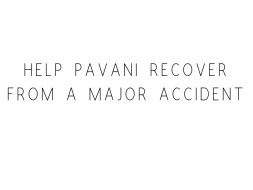 Help Pavani Recover From A Major Accident