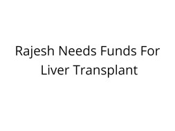 Rajesh Needs Funds For Liver Transplant