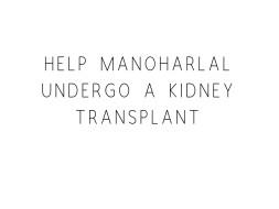 Help Manoharlal Undergo A Kidney Transplant