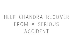 Help Chandra Recover From A Serious Accident