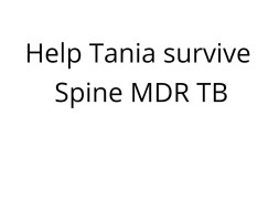 Help Tania survive Spine MDR TB