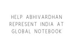 Help Abhivardhan Represent India At Global Notebook