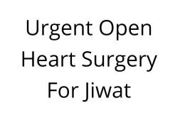 Urgent Open Heart Surgery For Jiwat
