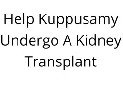 Help Kuppusamy Undergo A Kidney Transplant