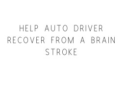 Help Auto Driver Recover From A Brain Stroke