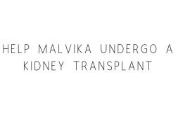 Help Malvika Undergo A Kidney Transplant