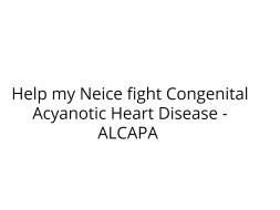 Help my Niece fight Congenital Acyanotic Heart Disease - ALCAPA