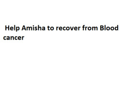 Help Amisha Agre survive through blood cancer.
