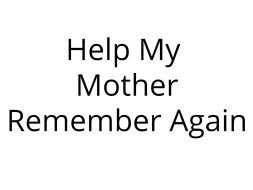 Help My Mother Remember Again