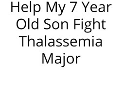 Help My 7 Year Old Son Fight Thalassemia Major