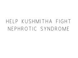 Help Kushmitha Fight Nephrotic Syndrome