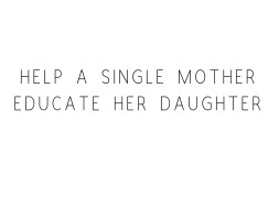 Help A Single Mother Educate Her Daughter