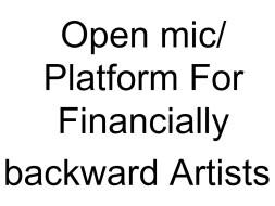 Open mic/ Platform For Financially backward Artists