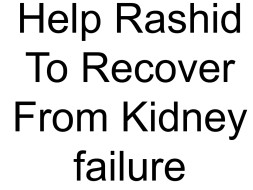 Help Rashid To Recover From Kidney failure