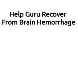 Help Guru Recover From Brain Hemorrhage
