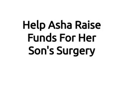 Help Asha Raise Funds For Her Son's Surgery