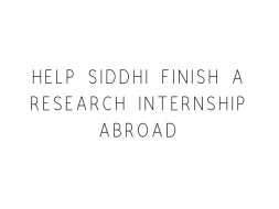 Help Siddhi Finish A Research Internship Abroad