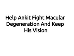 Help Ankit Fight Macular Degeneration And Keep His Vision