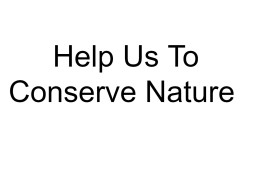 Help Us To Conserve Nature