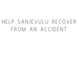 Help Sanjevulu Recover From An Accident