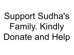 Support Sudha's Family. Kindly Donate and Help