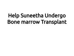 Help Suneetha Undergo Bone Marrow Transplant