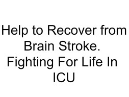 Help to Recover from Brain Stroke. Fighting For Life In ICU