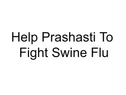 Help Prashasti To Fight Swine Flu