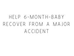 Help 6-month-baby Recover From A Major Accident